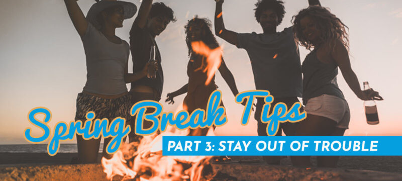 Video Series: Spring Break Tips – Part 3: Stay Out Of Trouble
