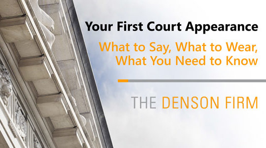 Your First Court Appearance. What to Say, What to Wear, What You Need to Know